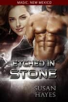 Etched In Stone - Magic, New Mexico, #4 ebook by Susan Hayes