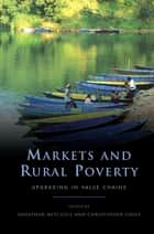 Markets and Rural Poverty ebook by Jonathan Mitchell,Christopher Coles