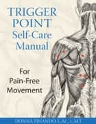 Trigger Point Self-Care Manual - For Pain-Free Movement eBook by Donna Finando, L.Ac., L.M.T.