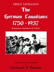 German Canadians 1750-1937: Immigration, Settlement And Culture ebook by Gerhard P. Bassler