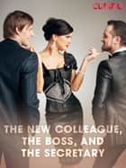 The New Colleague, The Boss, and The Secretary ebook by Cupido, Saga Egmont
