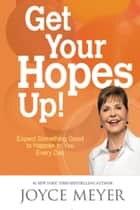 Get Your Hopes Up! ebook by Joyce Meyer