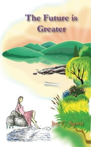 The Future is Greater ebook by Joy Agwu