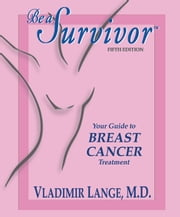 Be a Survivor - Your Guide to Breast Cancer Treatment ebook by Vladimir Lange, MD