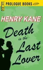 Death is the Last Lover ebook by Henry Kane