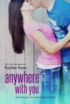 Anywhere With You ebook by Kaylee Ryan