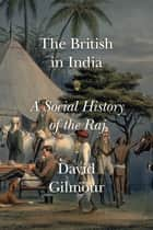 The British in India - A Social History of the Raj ebook by David Gilmour