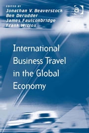 International Business Travel in the Global Economy ebook by Dr Ben Derudder,Dr James Faulconbridge,Mr Frank Witlox,Professor Jonathan V Beaverstock,Prof Dr Markus Hesse,Professor Richard Knowles