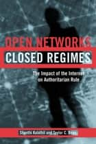 Open Networks, Closed Regimes ebook by Shanthi Kalathil,Taylor C. Boas