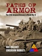 Paths of Armor: The Fifth Armored Division in World War II ebook by Vic Hillery,emerson Hurley