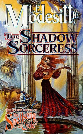 The Shadow Sorceress - The Fourth Book of the Spellsong Cycle ebook by L. E. Modesitt Jr.