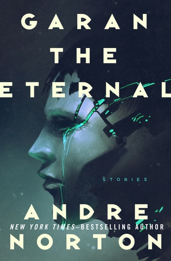 Garan the Eternal - An Epic Adventure of Time and the Stars eBook by Andre Norton