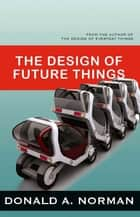 The Design of Future Things ebook by Don Norman