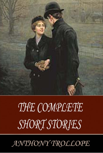 The Complete Short Stories of Anthony Trollope ebook by Anthony Trollope