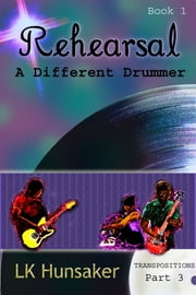 Rehearsal: A Different Drummer (1-3-Transpositions) ebook by LK Hunsaker