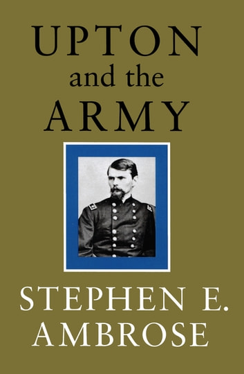 Upton and the Army ebook by Stephen E. Ambrose