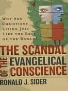 Scandal of the Evangelical Conscience, The ebook by Ronald J. Sider