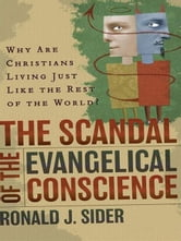Scandal of the Evangelical Conscience, The - Why Are Christians Living Just Like the Rest of the World? ebook by Ronald J. Sider