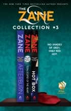 The Zane Collection #3 - Afterburn, Total Eclipse of the Heart, and The Hot Box eBook by Zane