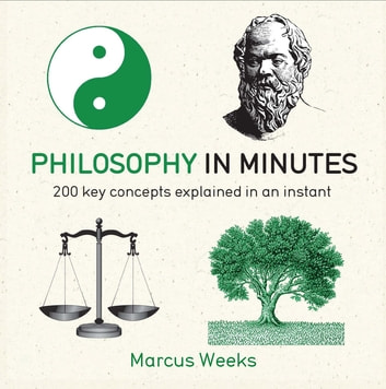 Philosophy in Minutes - 200 Key Concepts Explained in an Instant 電子書籍 by Marcus Weeks