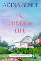 The Hidden Life - Amish Romance ebook by Adina Senft