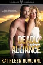 Deadly Alliance ebook by Kathleen Rowland