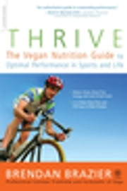 Thrive - The Vegan Nutrition Guide to Optimal Performance in Sports and Life ebook by Brendan Brazier,Hugh Jackman