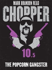 "The Popcorn Gangster: Chopper 10.5 ebook by Mark Brandon ""Chopper"" Read,Mark Brandon Read"