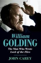 William Golding ebook by John Carey