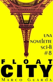 Float City - Storie Sci-Fi, #8 ebook by Marco Guarda