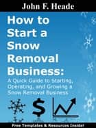How to Start a Snow Removal Business ebook by John F. Heade