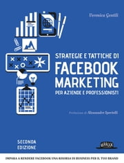 Strategie e tattiche di Facebook Marketing per aziende e professionisti Strategie e tattiche di Facebook Marketing per aziende e professionisti: impara a rendere facebook una risorsa di business per il tuo brand ebook by Veronica Gentili