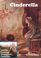 Cinderella: Another Grandma Chatterbox Fairy Tale ebook by Barbara Hayes