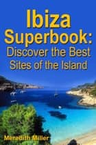 Ibiza Superbook: Discover the Best Sites of the Island ebook by Meredith Miller