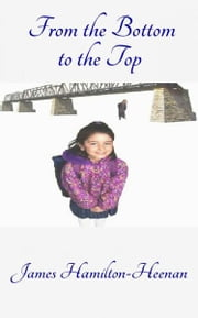 From the Bottom to the Top ebook by James Hamilton-Heenan