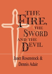 The Fire, the Sword and the Devil ebook by Janet Rosenstock; Dennis Adair