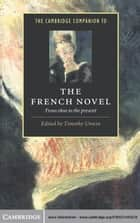 The Cambridge Companion to the French Novel - From 1800 to the Present ebook by Timothy Unwin