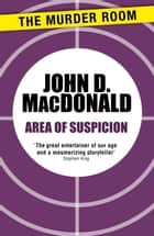 Area of Suspicion ebook by John D. MacDonald