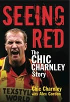Seeing Red - The Chic Charnley Story ebook by Chic Charnley, Alex Gordon