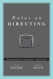 Notes on Directing: 130 Lessons in Leadership from the Director's Chair ebook by Hauser, Frank
