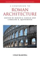 A Companion to Roman Architecture ebook by Roger B. Ulrich,Caroline K. Quenemoen