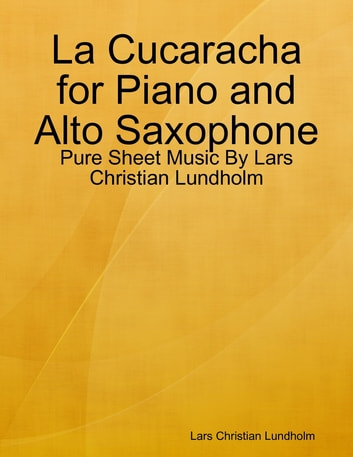 La Cucaracha for Piano and Alto Saxophone - Pure Sheet Music By Lars Christian Lundholm ebook by Lars Christian Lundholm