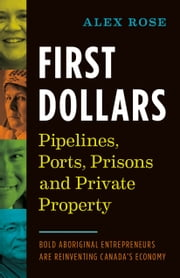 First Dollars - Pipelines, Ports, Prisons and Private Property ebook by Alex Rose