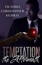 Temptation: The Aftermath ebook by Victoria Christopher Murray