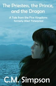 The Priestess, the Prince and the Dragon - Tales of Tzamesch: Tales from the Five Kingdoms #1 ebook by C.M. Simpson