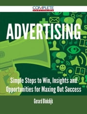Advertising - Simple Steps to Win, Insights and Opportunities for Maxing Out Success ebook by Gerard Blokdijk