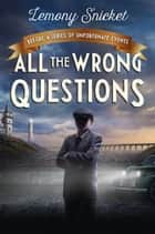 "All the Wrong Questions: Question 1 - Also Published as ""Who Could That Be at This Hour?"" ebook by Seth, Lemony Snicket"