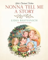 Nonna Tell Me a Story - Lidia's Christmas Kitchen ebook by Lidia Bastianich
