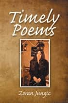 TIMELY POEMS ebook by Zoran Jungic