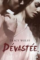 Dévastée ebook by Tracy Wolff,Claire Allouch